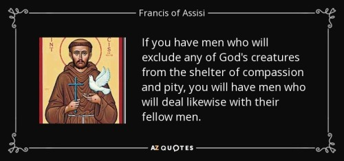 quote-if-you-have-men-who-will-exclude-any-of-god-s-creatures-from-the-shelter-of-compassion-francis-of-assisi-1-18-83